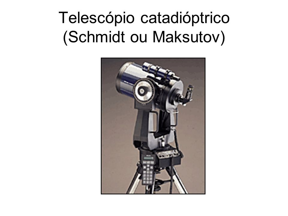 Telescópio catadióptrico (Schmidt ou Maksutov)
