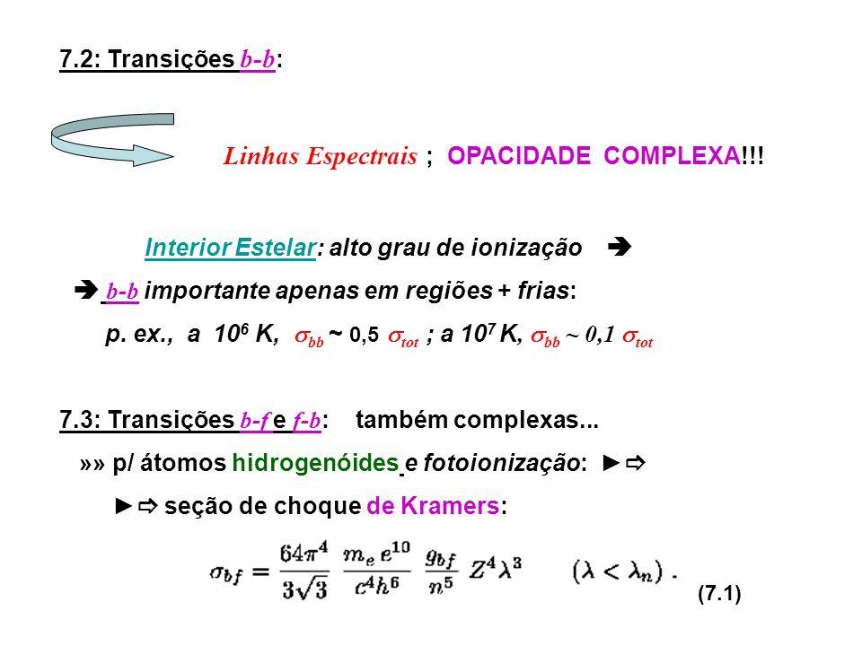 7.2: Transições b-b: Linhas Espectrais ; OPACIDADE COMPLEXA!!! Interior Estelar: alto grau de ionização 