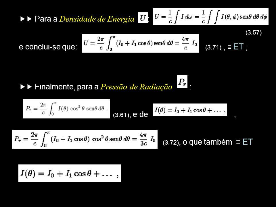  Para a Densidade de Energia : e conclui-se que: (3.71) , ≡ ET ;