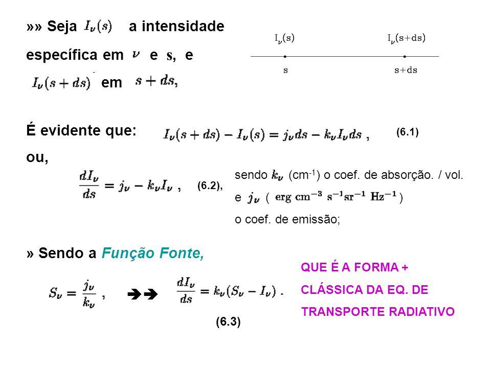 »» Seja a intensidade específica em e s, e em É evidente que: (6.1)