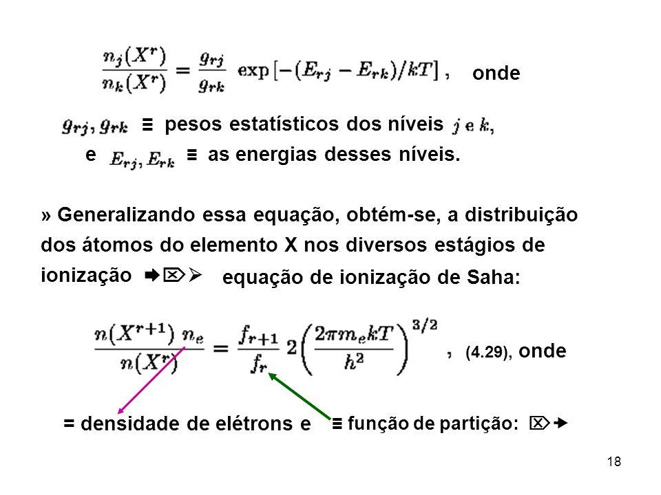 ≡ pesos estatísticos dos níveis e ≡ as energias desses níveis.