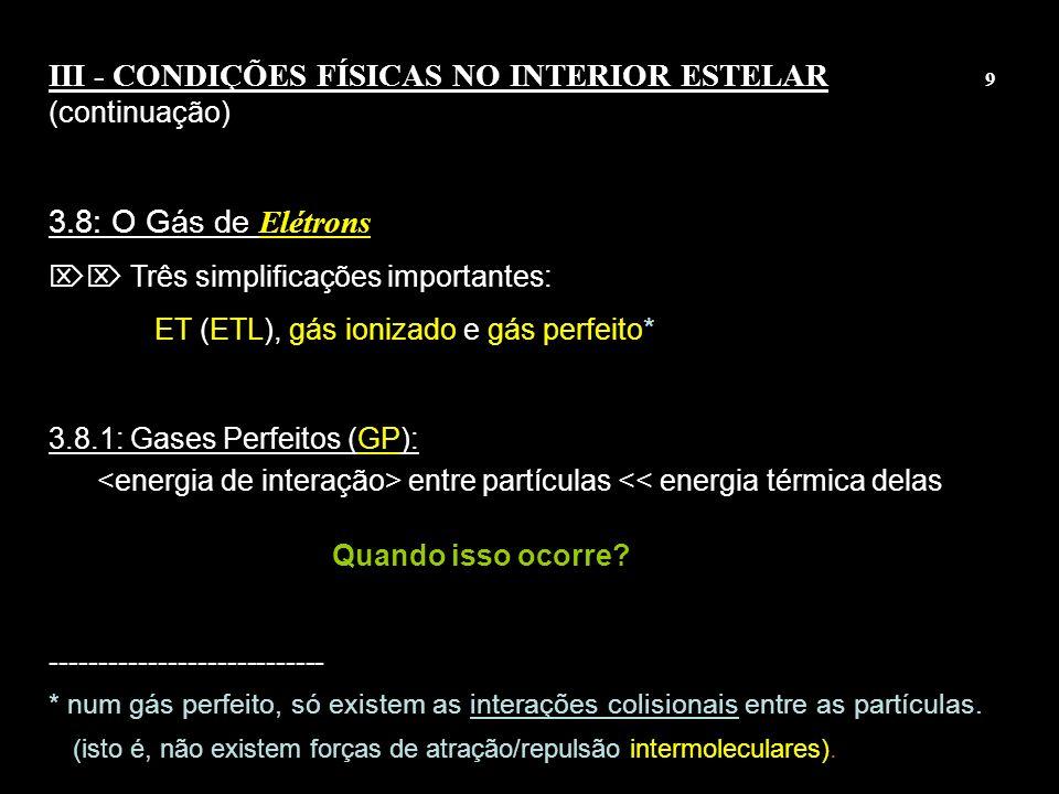 III - CONDIÇÕES FÍSICAS NO INTERIOR ESTELAR 9 (continuação)