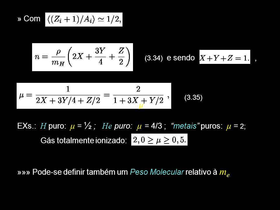 EXs.: H puro: µ = ½ ; He puro: µ = 4/3 ; metais puros: µ = 2;