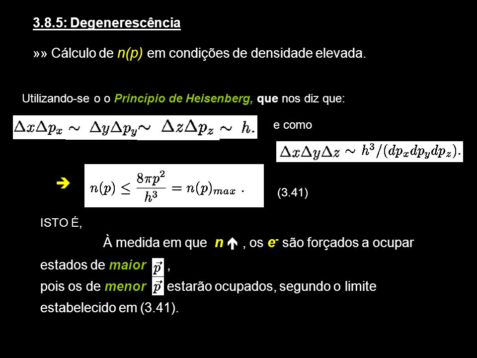 3.8.5: Degenerescência »» Cálculo de n(p) em condições de densidade elevada. Utilizando-se o o Princípio de Heisenberg, que nos diz que: