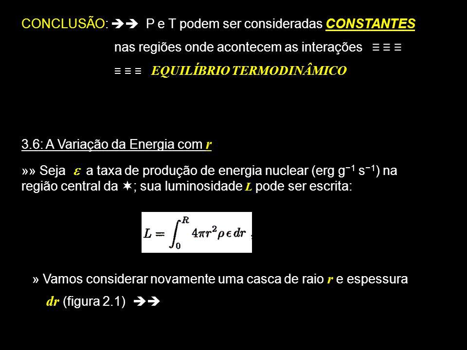 CONCLUSÃO:  P e T podem ser consideradas CONSTANTES