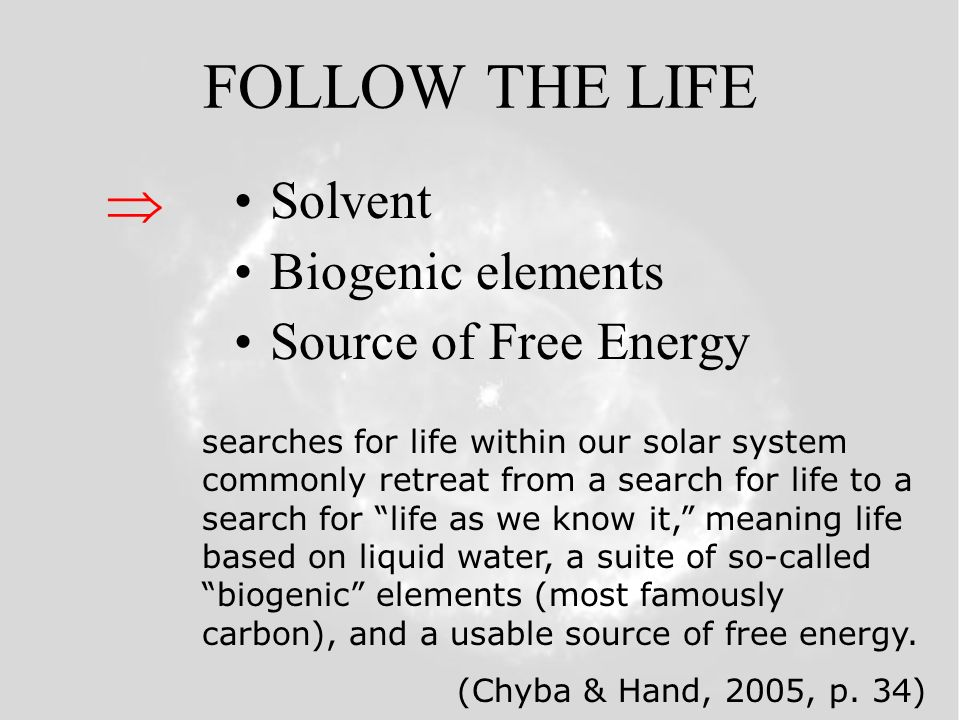 FOLLOW THE LIFE  Solvent Biogenic elements Source of Free Energy