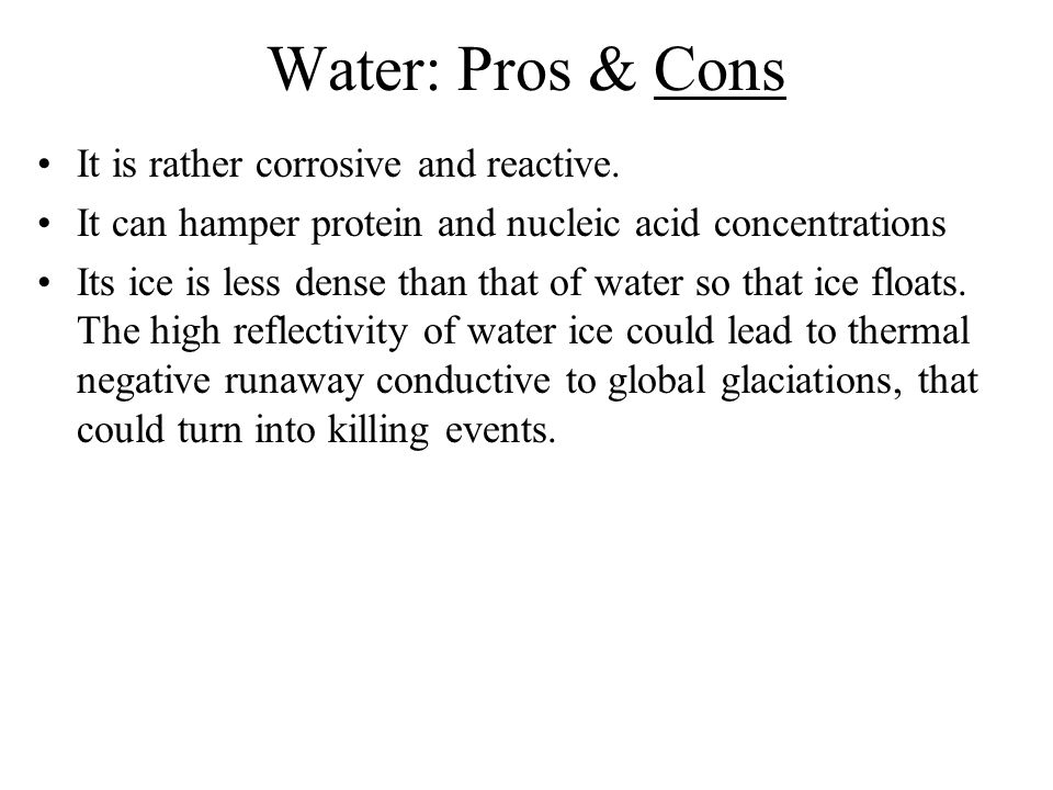 Water: Pros & Cons It is rather corrosive and reactive.