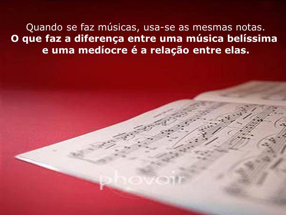 Quando se faz músicas, usa-se as mesmas notas.