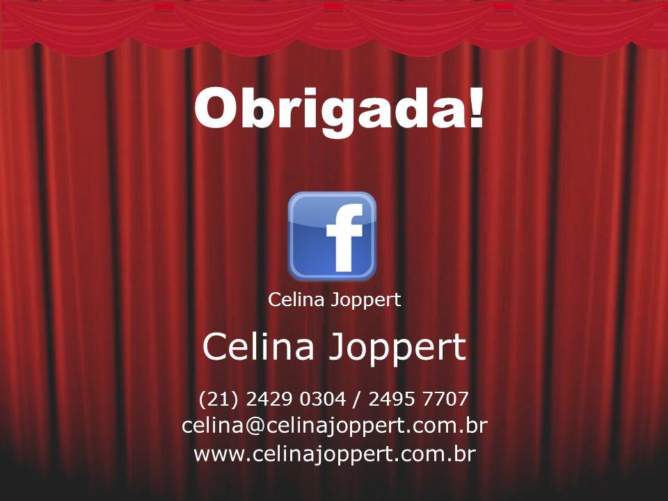 Obrigada! Celina Joppert celina@celinajoppert.com.br