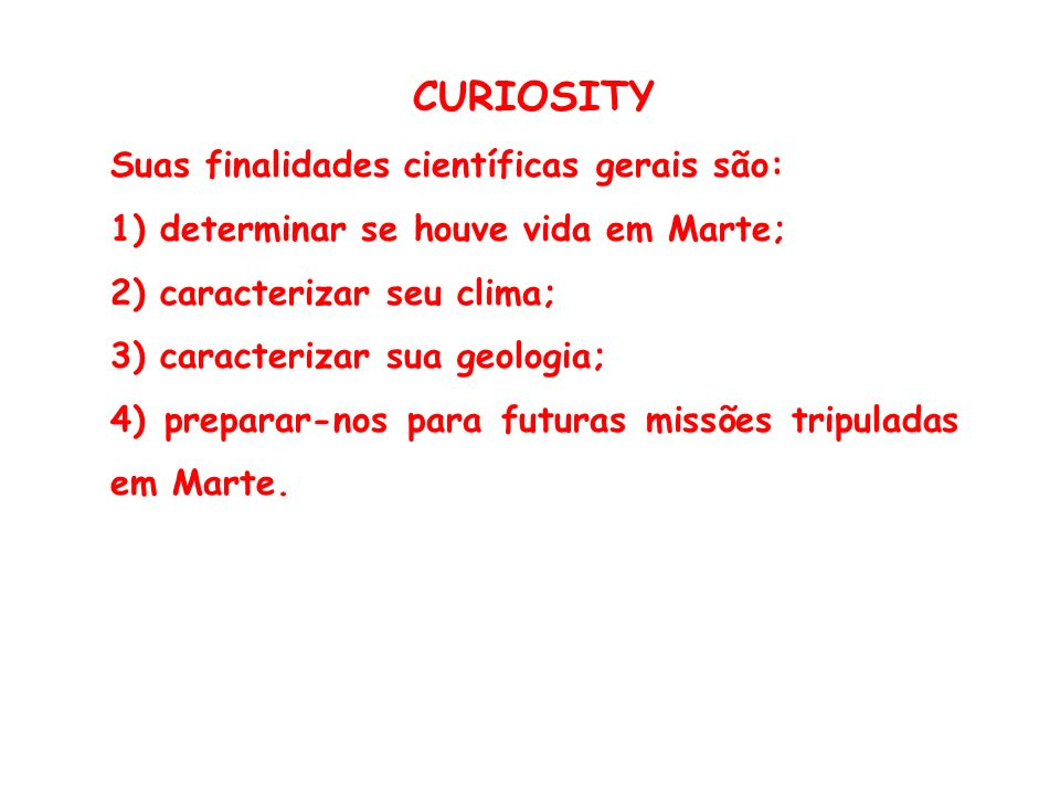 CURIOSITY Suas finalidades científicas gerais são: