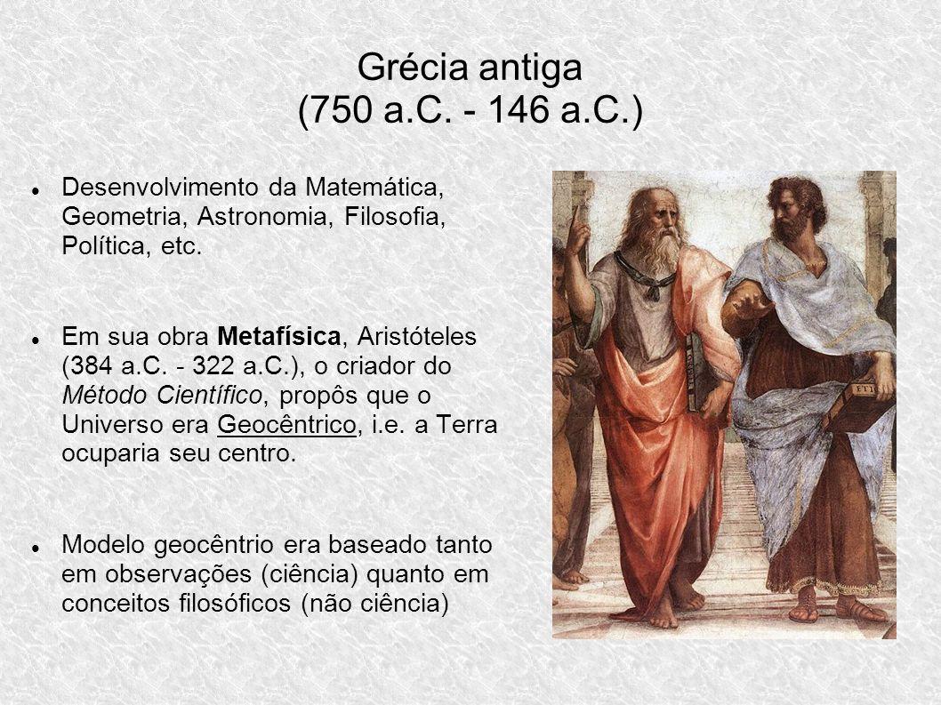 Grécia antiga (750 a.C. - 146 a.C.) Desenvolvimento da Matemática, Geometria, Astronomia, Filosofia, Política, etc.