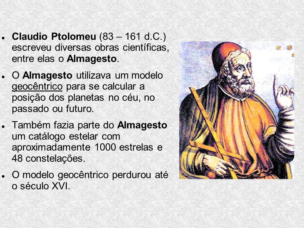 Claudio Ptolomeu (83 – 161 d.C.) escreveu diversas obras científicas, entre elas o Almagesto.