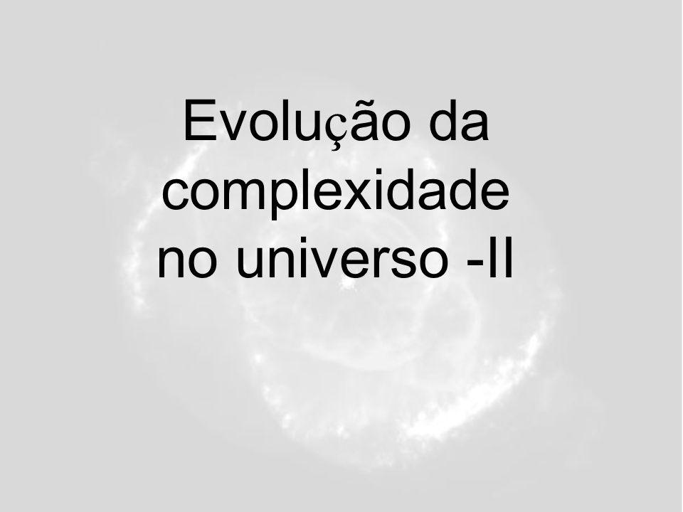 Evolução da complexidade no universo -II