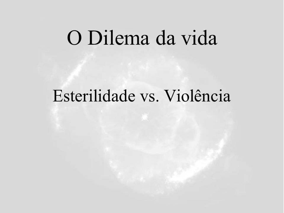 O Dilema da vida Esterilidade vs. Violência
