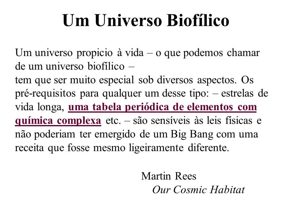 Um Universo Biofílico Um universo propicio à vida – o que podemos chamar de um universo biofílico –