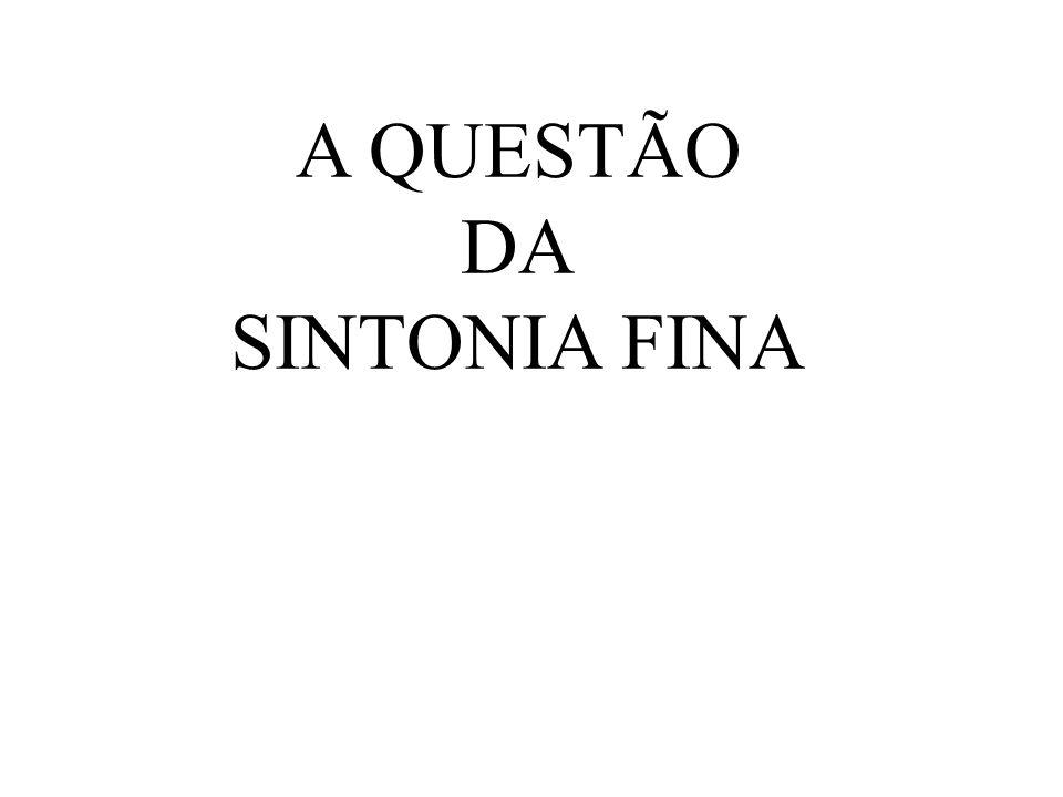 A QUESTÃO DA SINTONIA FINA