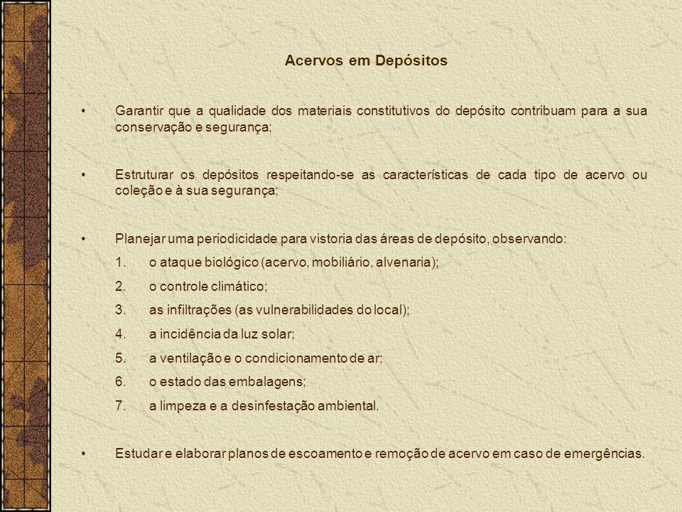 Acervos em Depósitos Garantir que a qualidade dos materiais constitutivos do depósito contribuam para a sua conservação e segurança;