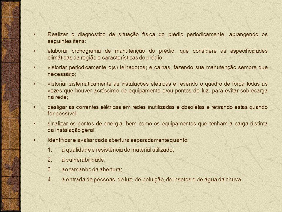 Realizar o diagnóstico da situação física do prédio periodicamente, abrangendo os seguintes itens: