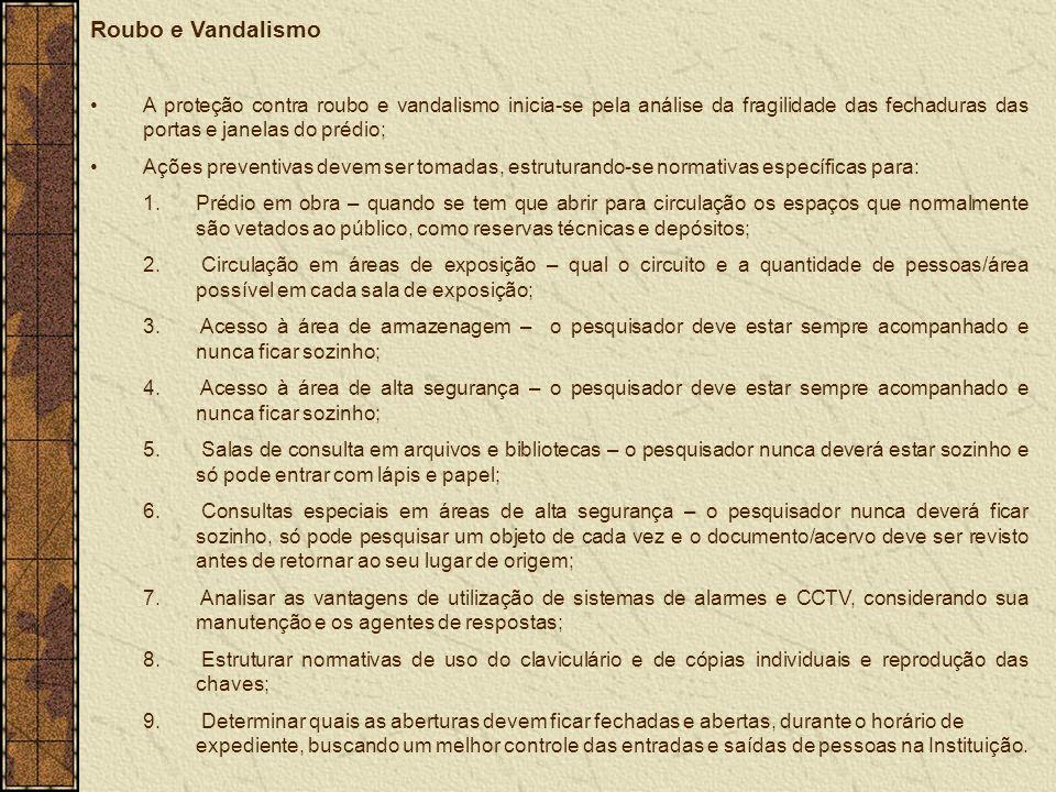 Roubo e Vandalismo A proteção contra roubo e vandalismo inicia-se pela análise da fragilidade das fechaduras das portas e janelas do prédio;