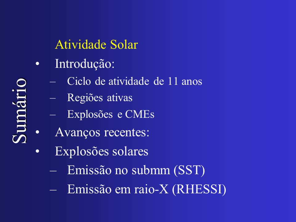 Sumário Atividade Solar Introdução: Avanços recentes: