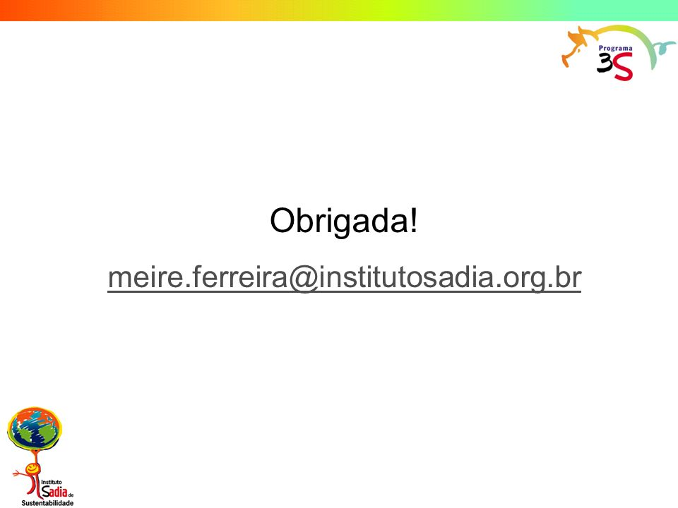 Obrigada! meire.ferreira@institutosadia.org.br