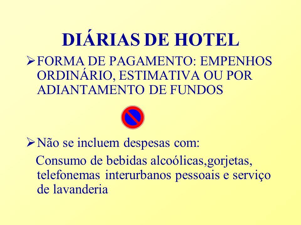 DIÁRIAS DE HOTELFORMA DE PAGAMENTO: EMPENHOS ORDINÁRIO, ESTIMATIVA OU POR ADIANTAMENTO DE FUNDOS. Não se incluem despesas com: