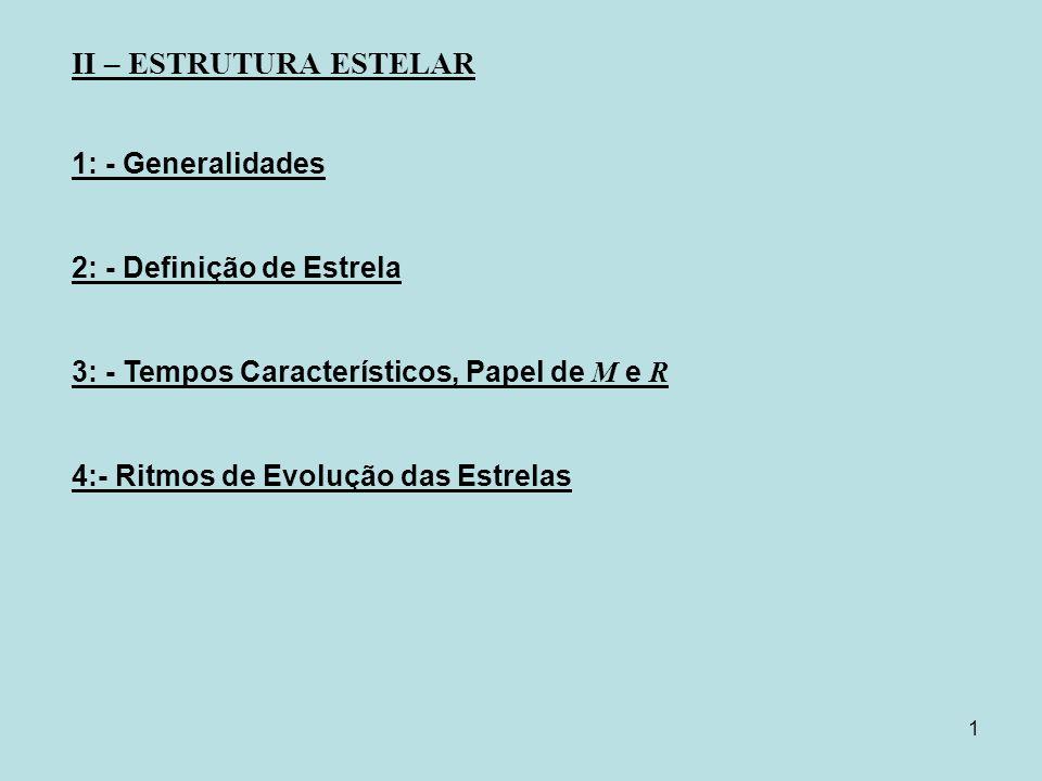 II – ESTRUTURA ESTELAR 1: - Generalidades 2: - Definição de Estrela