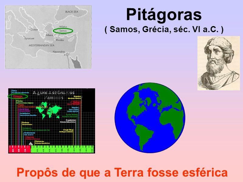 Pitágoras ( Samos, Grécia, séc. VI a.C. )