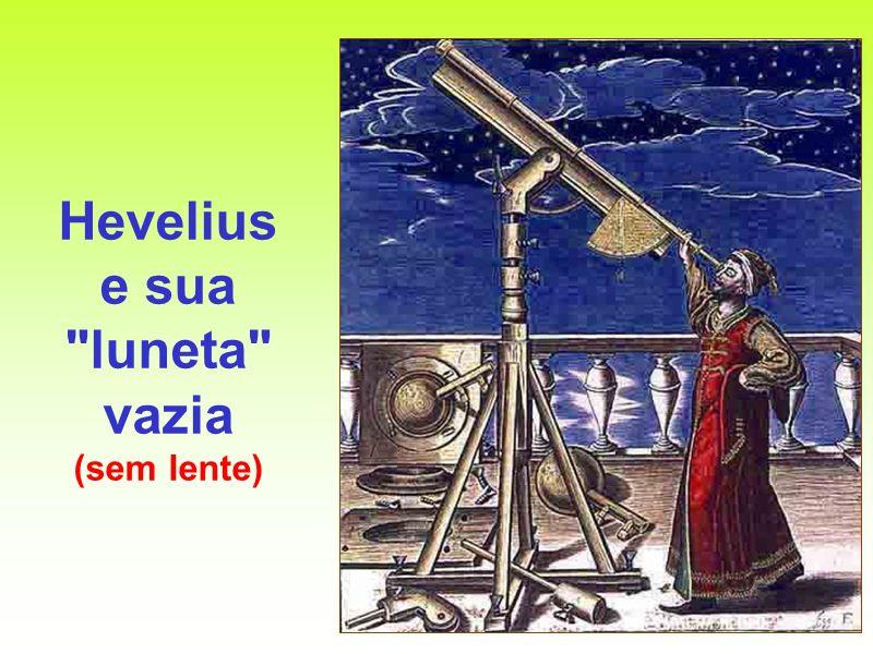 Hevelius e sua luneta vazia (sem lente)