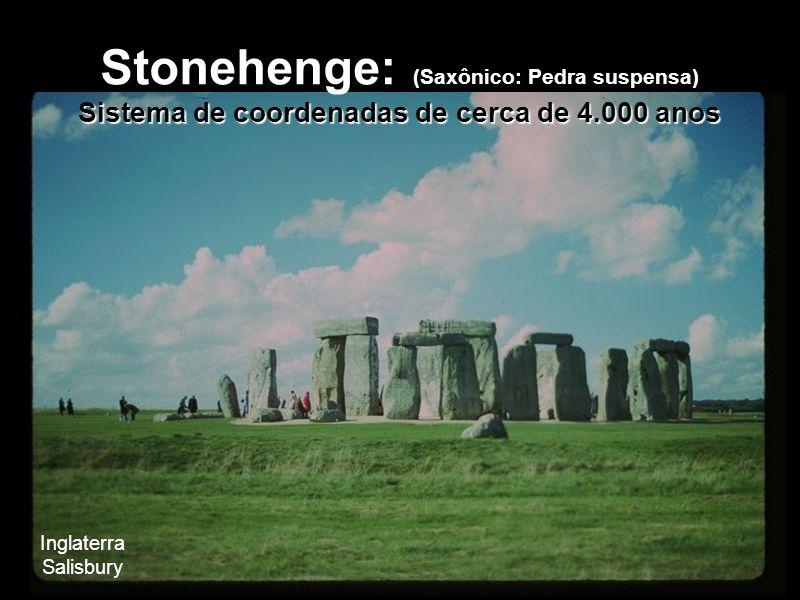 Stonehenge: (Saxônico: Pedra suspensa) Sistema de coordenadas de cerca de 4.000 anos