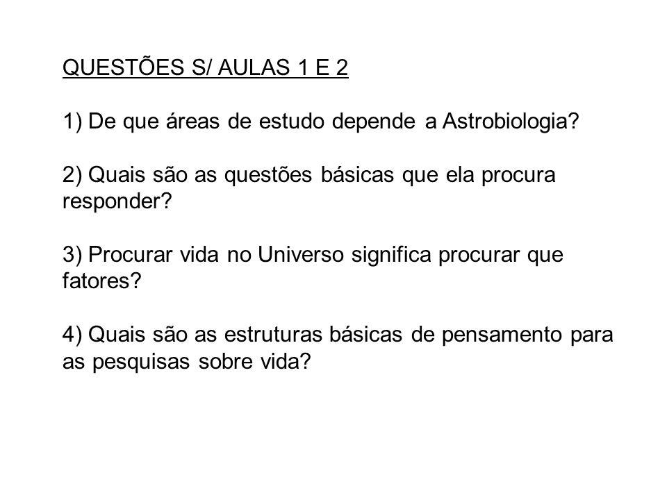 QUESTÕES S/ AULAS 1 E 2 1) De que áreas de estudo depende a Astrobiologia 2) Quais são as questões básicas que ela procura responder