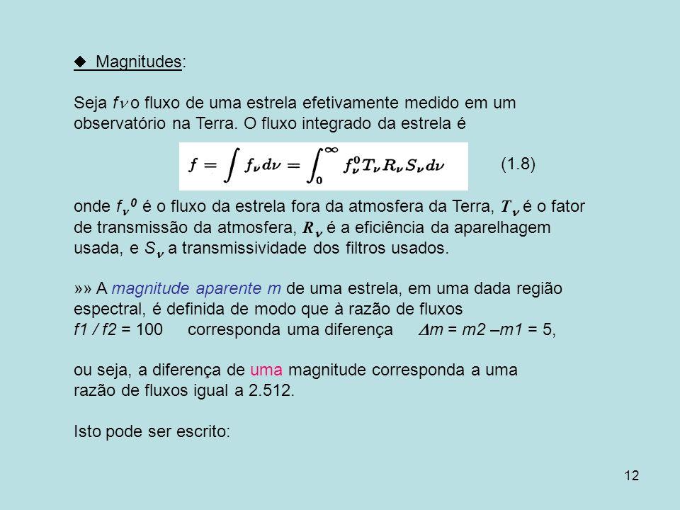  Magnitudes:Seja f o fluxo de uma estrela efetivamente medido em um observatório na Terra. O fluxo integrado da estrela é.