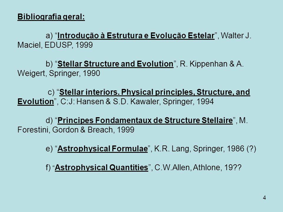 Bibliografia geral: a) Introdução à Estrutura e Evolução Estelar , Walter J. Maciel, EDUSP, 1999.