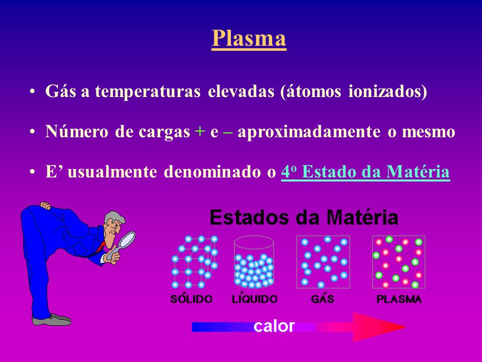 Plasma Gás a temperaturas elevadas (átomos ionizados)