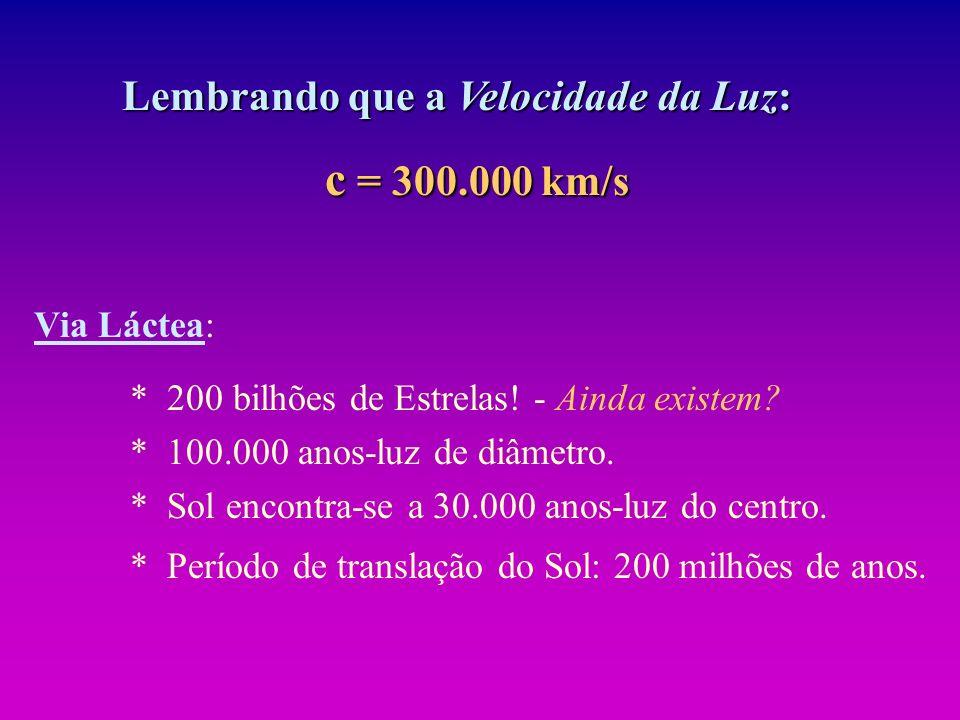 Lembrando que a Velocidade da Luz: c = 300.000 km/s