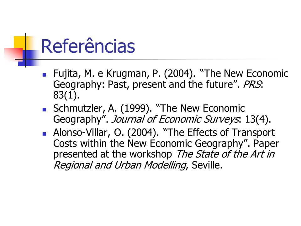 Referências Fujita, M. e Krugman, P. (2004). The New Economic Geography: Past, present and the future . PRS: 83(1).