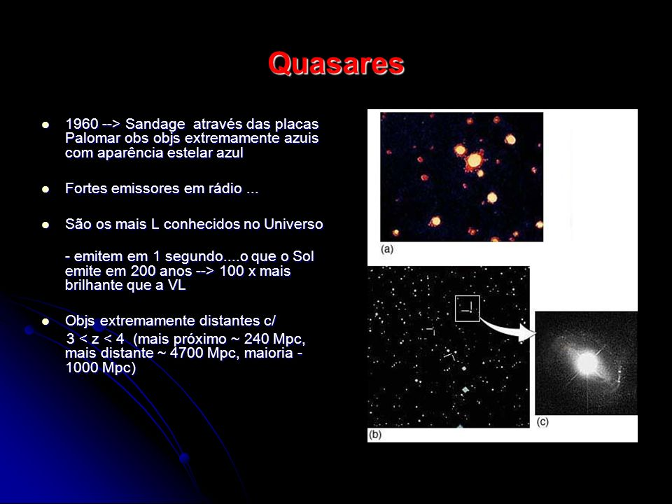 Quasares 1960 --> Sandage através das placas Palomar obs objs extremamente azuis com aparência estelar azul.