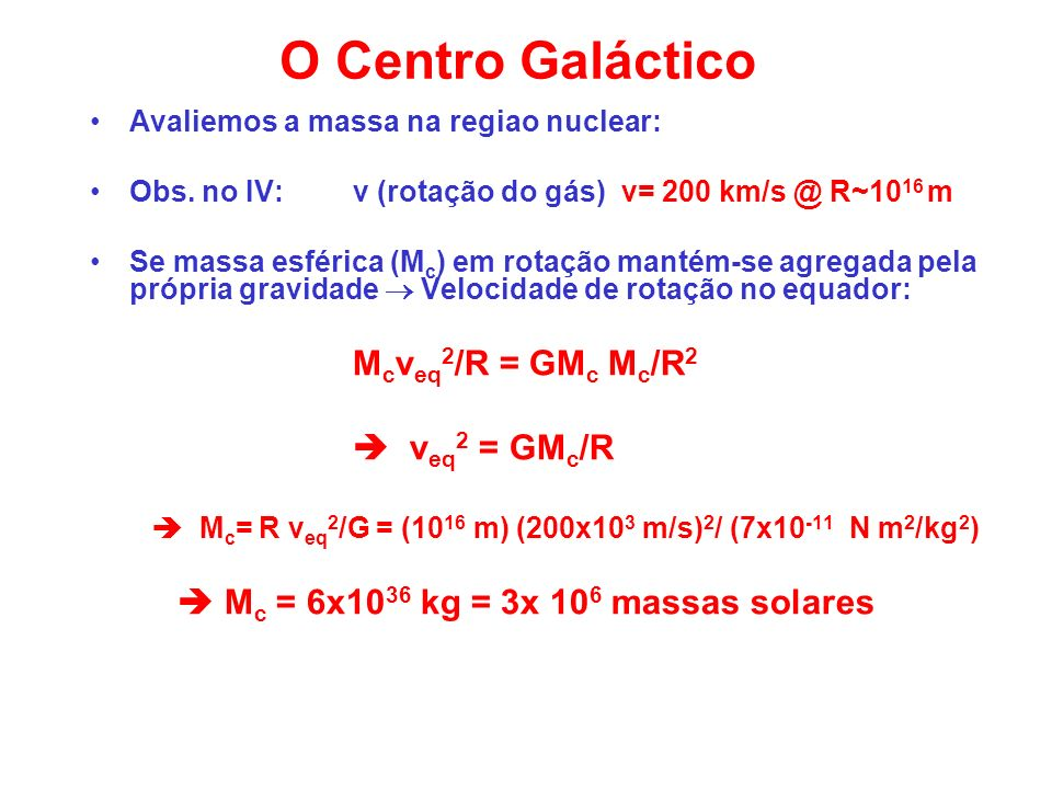  Mc= R veq2/G = (1016 m) (200x103 m/s)2/ (7x10-11 N m2/kg2)