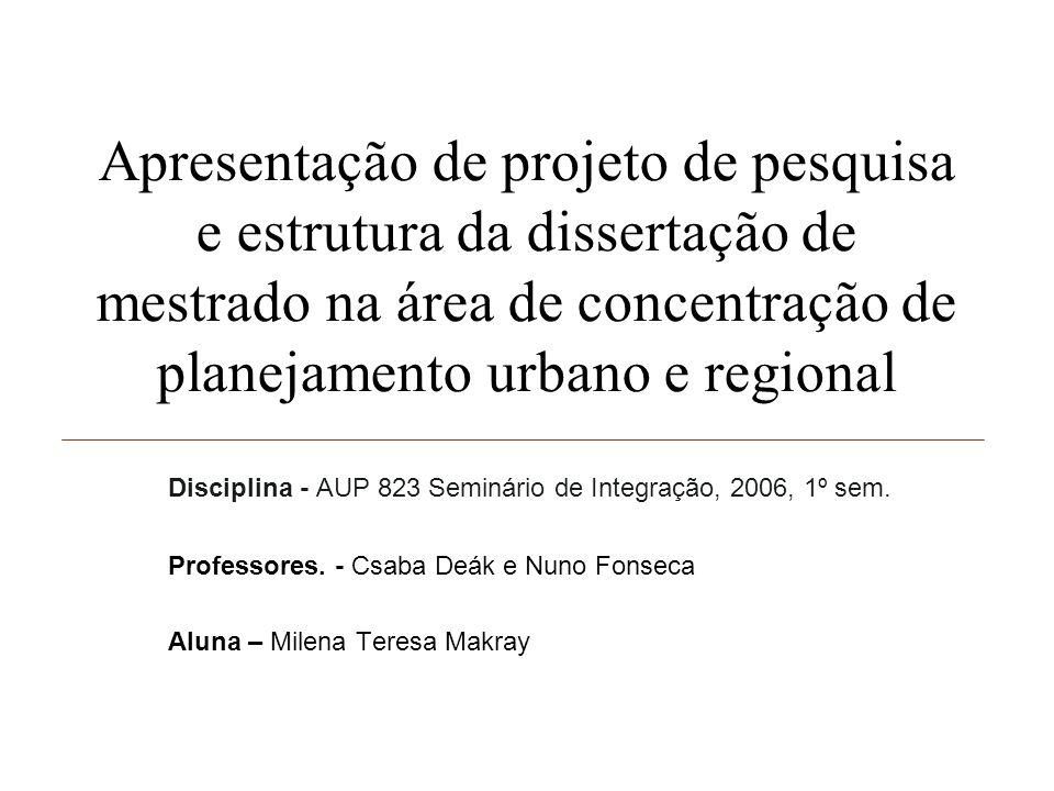 Apresentação de projeto de pesquisa e estrutura da dissertação de mestrado na área de concentração de planejamento urbano e regional