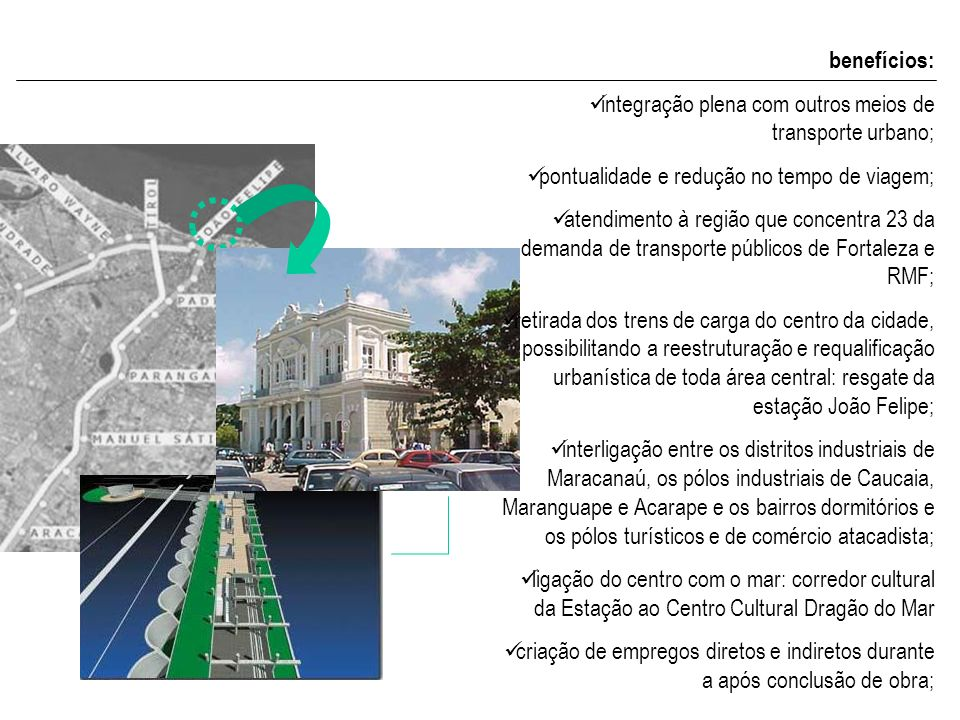 benefícios:integração plena com outros meios de transporte urbano; pontualidade e redução no tempo de viagem;