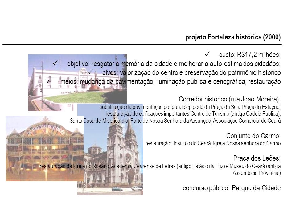 projeto Fortaleza histórica (2000) custo: R$17,2 milhões;
