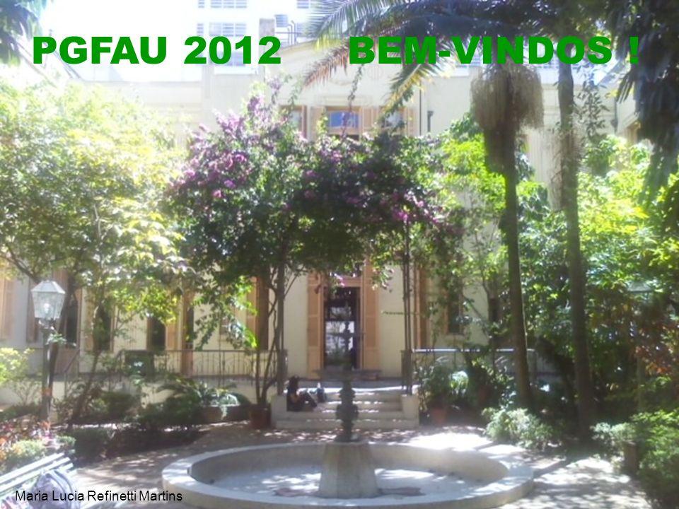 PGFAU 2012 BEM-VINDOS ! Maria Lucia Refinetti Martins