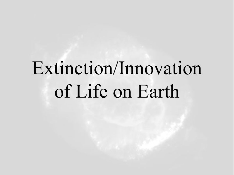 Extinction/Innovation of Life on Earth