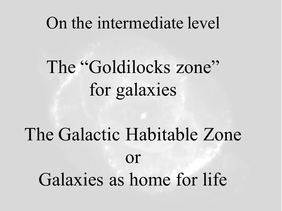 On the intermediate level The Goldilocks zone for galaxies The Galactic Habitable Zone or Galaxies as home for life