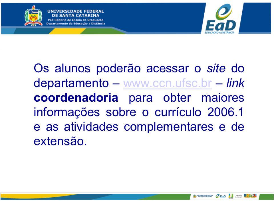 Os alunos poderão acessar o site do departamento – www. ccn. ufsc
