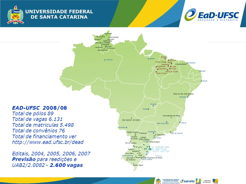 EAD-UFSC 2008/08 Total de pólos 89. Total de vagas 6.131. Total de matriculas 5.498. Total de convênios 76.