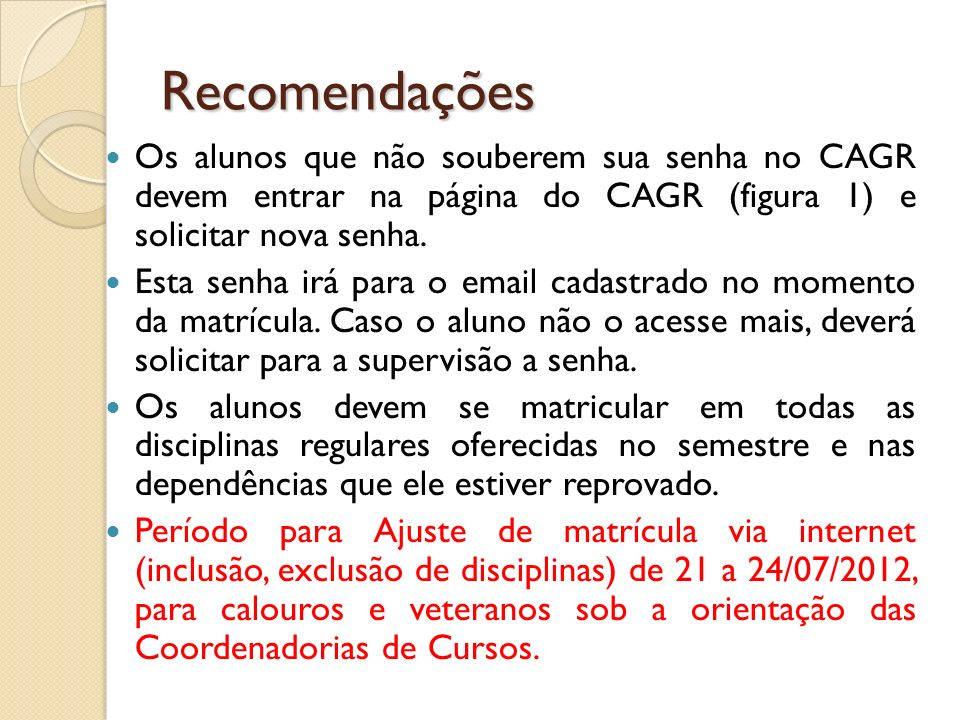 RecomendaçõesOs alunos que não souberem sua senha no CAGR devem entrar na página do CAGR (figura 1) e solicitar nova senha.