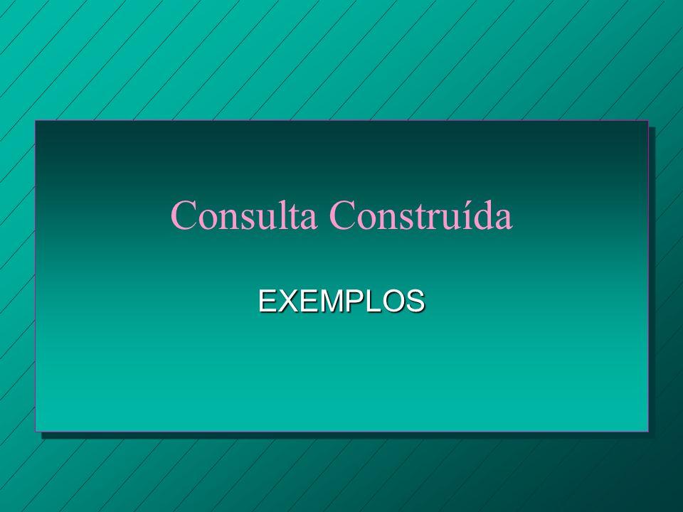 Consulta Construída EXEMPLOS