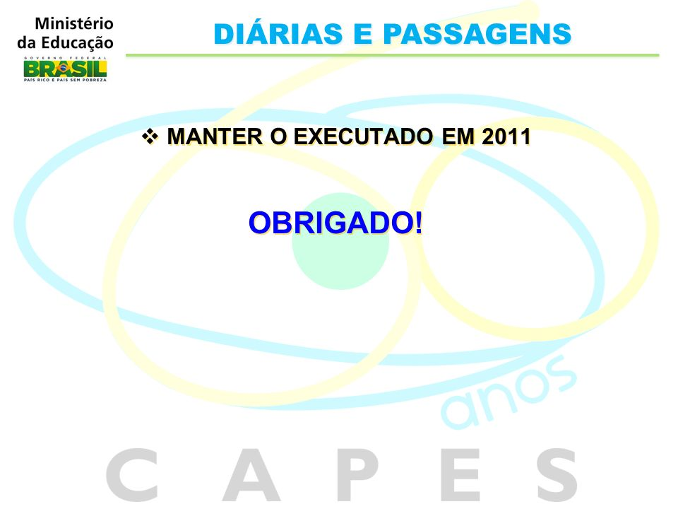 DIÁRIAS E PASSAGENS MANTER O EXECUTADO EM 2011 OBRIGADO!