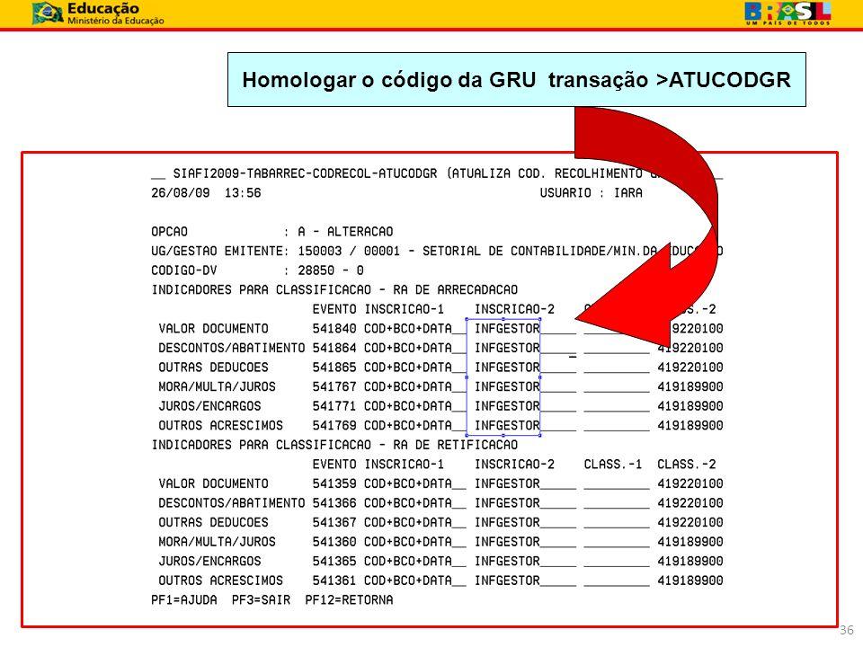Homologar o código da GRU transação >ATUCODGR